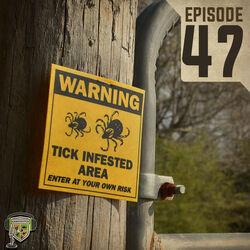 EP:47 | Ticks Ticks Ticks!
